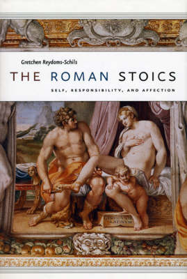 The Roman Stoics: Self, Responsibility, and Affection (Hardback)