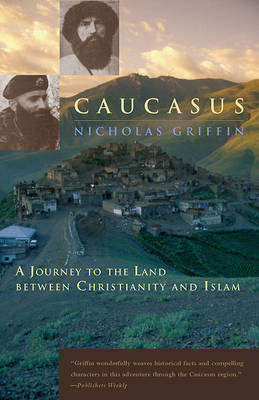 Caucasus: A Journey to the Land Between Christianity and Islam (Paperback)