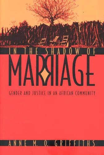 In the Shadow of Marriage: Gender and Justice in an African Community (Hardback)