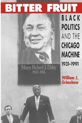 Bitter Fruit: Black Politics and the Chicago Machine, 1931-91 (Paperback)