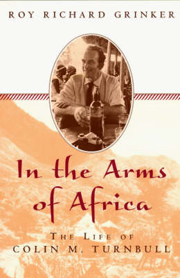 Into the Arms of Africa: The Life of Colin Turnbull (Paperback)
