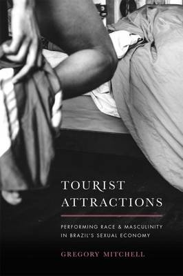 Tourist Attractions: Performing Race and Masculinity in Brazil's Sexual Economy (Paperback)