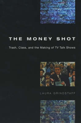 The Money Shot: Trash, Class and the Making of TV Talk Shows (Paperback)