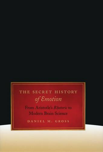 The Secret History of Emotion: From Aristotle's Rhetoric to Modern Brain Science (Hardback)