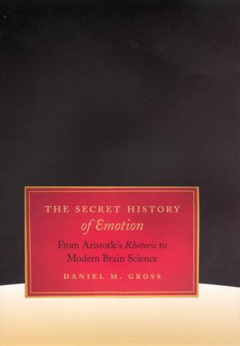 The Secret History of Emotion: From Aristotle's Rhetoric to Modern Brain Science (Paperback)