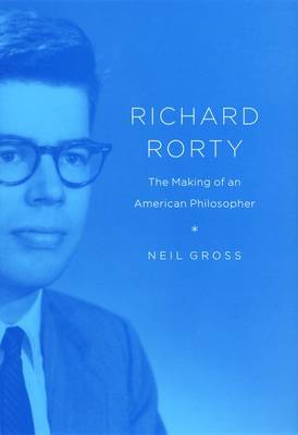 Richard Rorty: The Making of an American Philosopher (Hardback)