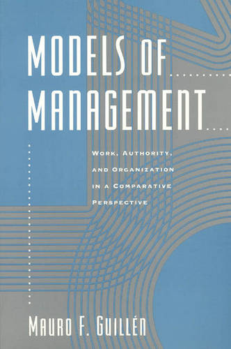 Models of Management: Work, Authority and Organization in a Comparative Perspective (Paperback)