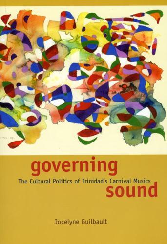 Governing Sound: The Cultural Politics of Trinidad's Carnival Musics - Chicago Studies in Ethnomusicology (Hardback)