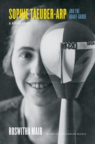 Sophie Taeuber-Arp and the Avant-Garde: A Biography (Hardback)
