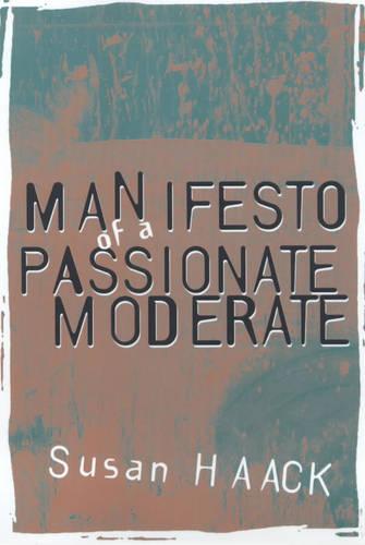 Manifesto of a Passionate Moderate: Unfashionable Essays (Paperback)