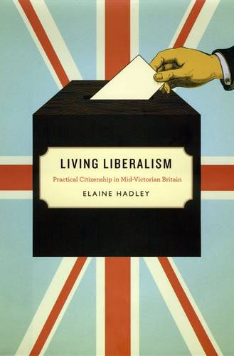 Living Liberalism: Practical Citizenship in Mid-Victorian Britain (Hardback)