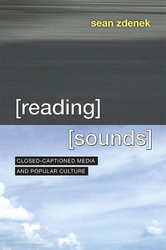 Reading Sounds: Closed-Captioned Media and Popular Culture (Hardback)
