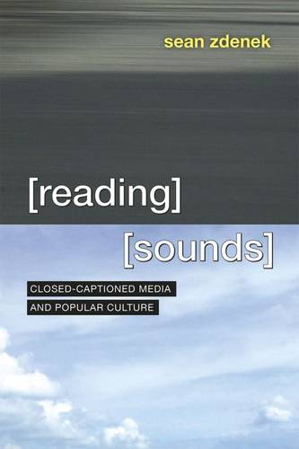 Reading Sounds: Closed-Captioned Media and Popular Culture (Paperback)