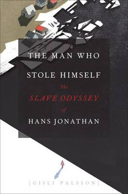 The Man Who Stole Himself: The Slave Odyssey of Hans Jonathan (Hardback)