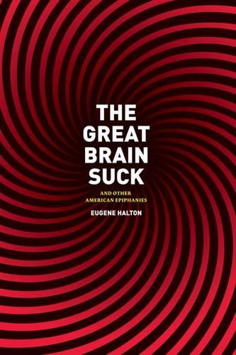 The Great Brain Suck: And Other American Epiphanies (Hardback)