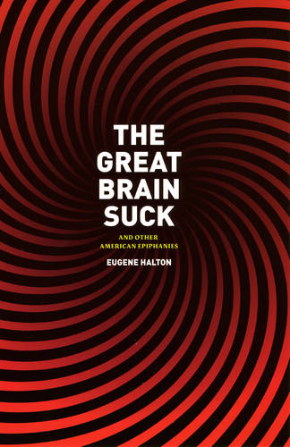 The Great Brain Suck: And Other American Epiphanies (Paperback)
