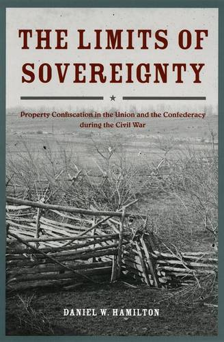 The Limits of Sovereignty: Property Confiscation in the Union and the Confederacy During the Civil War (Hardback)