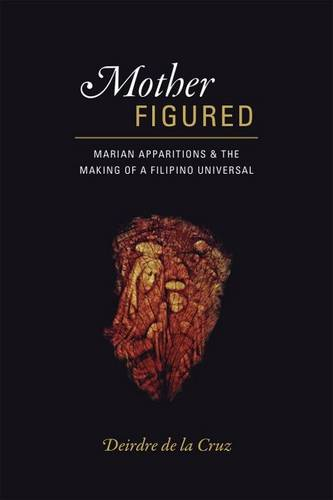 Mother Figured: Marian Apparitions and the Making of a Filipino Universal (Paperback)