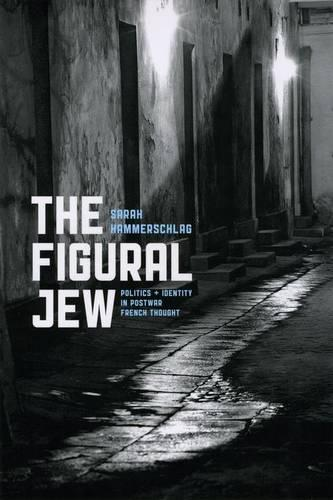 The Figural Jew: Politics and Identity in Postwar French Thought - Religion and Postmodernism (Hardback)