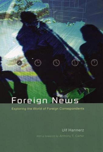 Foreign News: Exploring the World of Foreign Correspondents - The Lewis Henry Morgan Lecture Series (Hardback)