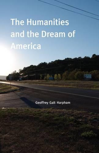 The Humanities and the Dream of America (Hardback)