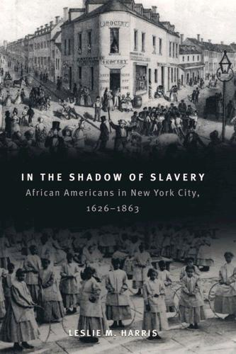 In the Shadow of Slavery: African Americans in New York City, 1626-1863 (Paperback)