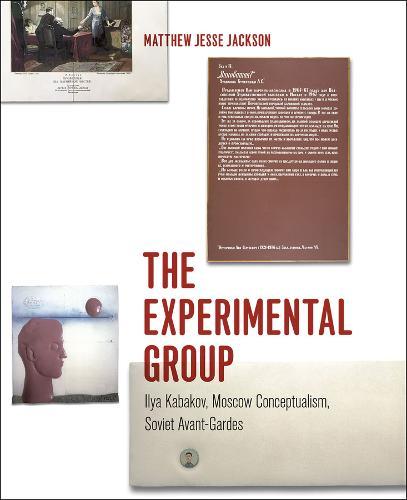 The Experimental Group: Ilya Kabakov, Moscow Conceptualism, Soviet Avant-gardes (Paperback)