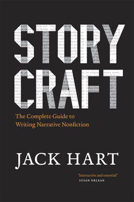 Storycraft: The Complete Guide to Writing Narrative Nonfiction - Chicago Guides to Writing, Editing and Publishing (CHUP) (Hardback)