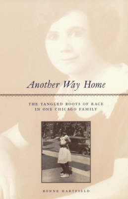 Another Way Home: The Tangled Roots of Race in One Chicago Family (Hardback)