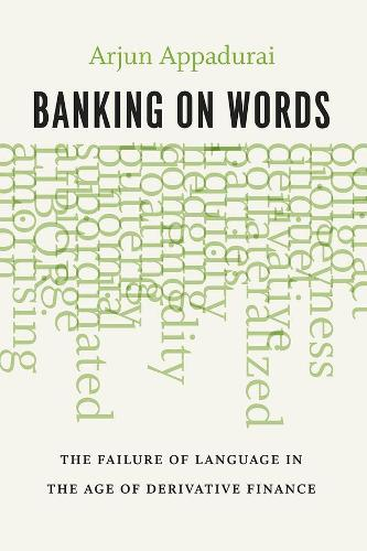Banking on Words: The Failure of Language in the Age of Derivative Finance (Hardback)