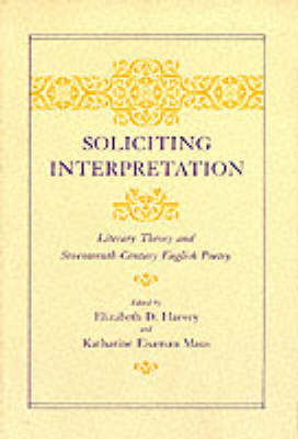 Soliciting Interpretation: Literary Theory and Seventeenth-century English Poetry (Paperback)