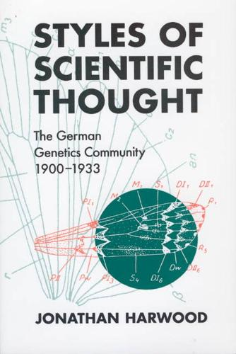 Styles of Scientific Thought: The German Genetics Community, 1900-33 - Science & Its Conceptual Foundations S. (Hardback)