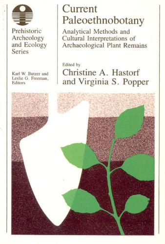 Current Paleoethnobotany: Analytical Methods and Cultural Interpretations of Archaeological Plant Remains - Prehistoric Archaeology & Ecology S. (Paperback)
