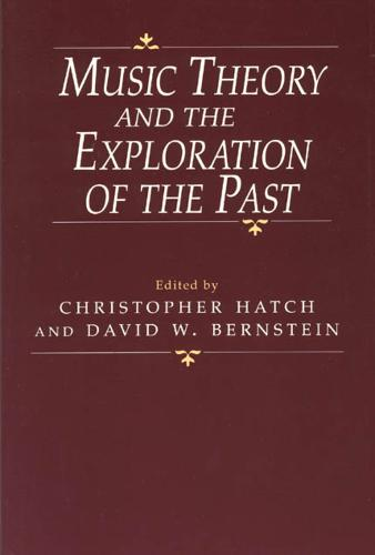 Music Theory and the Exploration of the Past (Paperback)