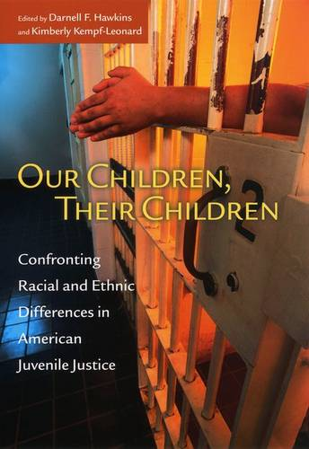 Our Children, Their Children: Confronting Racial and Ethnic Differences in American Juvenile Justice - John D. and Catherine T. MacArthur Foundation Series on Mental Health and Development (Hardback)