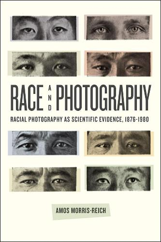 Race and Photography: Racial Photography as Scientific Evidence, 1876-1980 (Hardback)