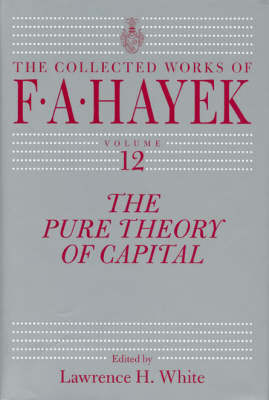 The Pure Theory of Capital - The Collected Works of F. A. Hayek (Hardback)