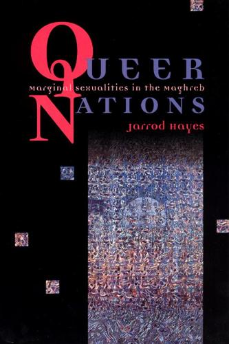 Queer Nations: Marginal Sexualities in the Maghreb (Hardback)