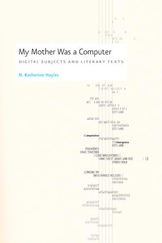 My Mother Was a Computer: Digital Subjects and Literary Texts (Hardback)