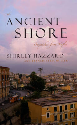 The Ancient Shore: Dispatches from Naples (Hardback)