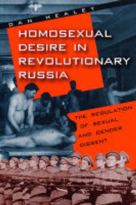 Homosexual Desire in Revolutionary Russia: The Regulation of Sexual and Gender Dissent (Paperback)
