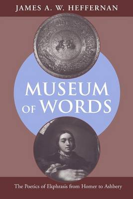 Museum of Words: The Poetics of Ekphrasis from Homer to Ashbery (Paperback)