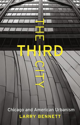 The Third City: Chicago and American Urbanism - Chicago Visions and Revisions (Paperback)