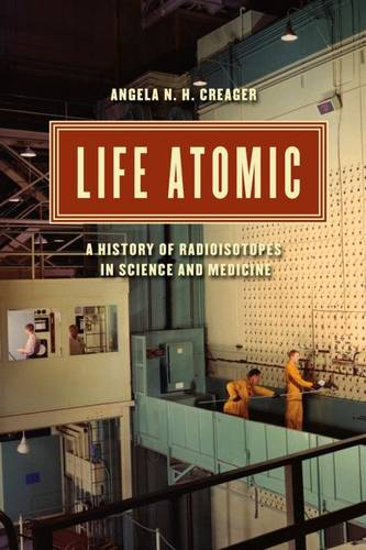 Life Atomic: A History of Radioisotopes in Science and Medicine - Synthesis (Paperback)