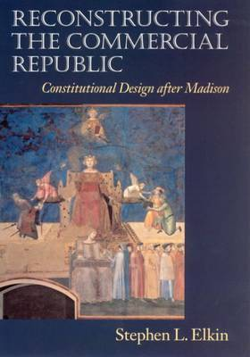 Reconstructing the Commercial Republic: Constitutional Design After Madison (Paperback)