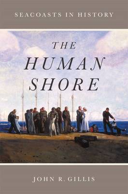The Human Shore: Seacoasts in History (Paperback)