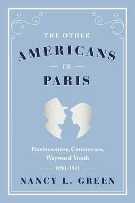The Other Americans in Paris: Businessmen, Countesses, Wayward Youth, 1880-1941 (Paperback)