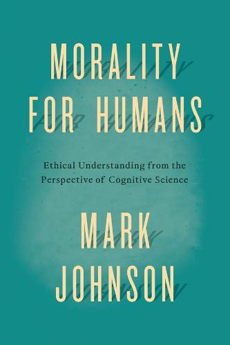 Morality for Humans: Ethical Understanding from the Perspective of Cognitive Science (Paperback)