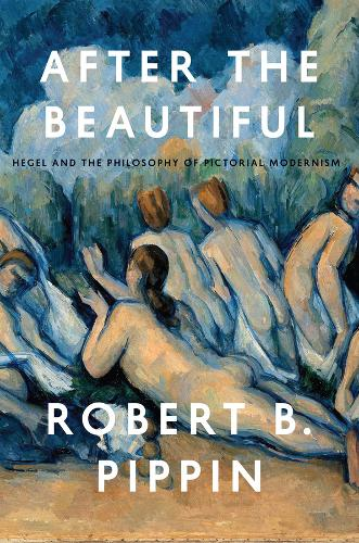 After the Beautiful: Hegel and the Philosophy of Pictorial Modernism (Paperback)