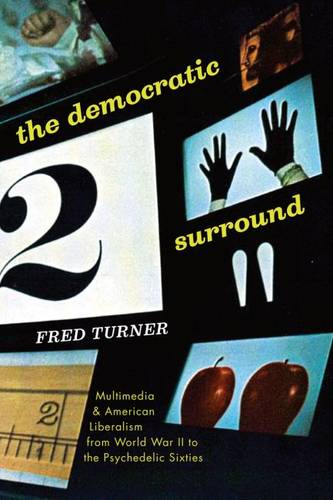 Democratic Surround: Multimedia and American Liberalism from World War II to the Psychedelic Sixties (Paperback)